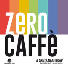Zero caffè. Il diritto alla felicità - Sandro Bonacchi,Andrej Godina - copertina