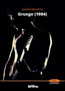 Grunge (1984) - Alessio Miglietta - copertina