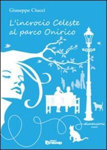 L' incrocio celeste al parco Onirico - Giuseppe Ciucci - copertina