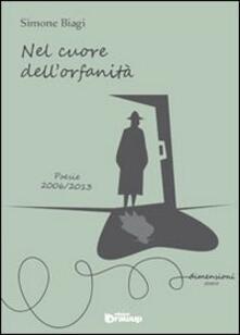 Nel cuore dell'orfanità. Poesie 2006-2013 - Simone Biagi - copertina