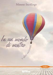 In un mondo di mostro e altri racconti - Mimmo Incollingo - copertina