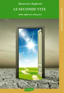 Le seconde vite. Dalla sofferenza alla gioia - Maurizio Righetti - copertina