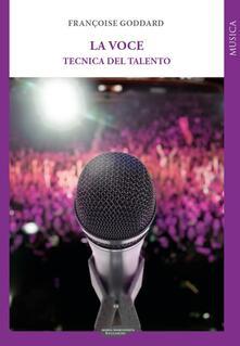 La voce. Tecnica del talento - Françoise Goddard - copertina