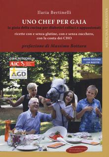Uno chef per Gaia. La gioia della cucina per diabetici celiaci e appassionati - Ilaria Bertinelli - copertina