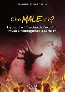 Che male c'è? I giovani e il fascino dell'occulto: musica, videogames e serie tv - Emanuele Fardella - copertina