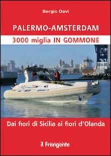 Palermo-Amsterdam 3000 miglia in gommone. Dai fiori di Sicilia ai fiori d'Olanda - Sergio Davì - copertina