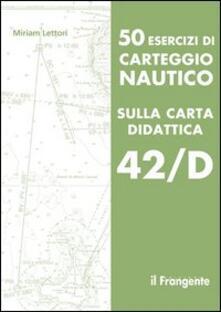 Ristorantezintonio.it 50 esercizi di carteggio nautico sulla carta didattica 42/D Image
