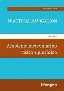 Practical navigation. Vol. 1: Ambiente meteomarino fisico e giuridico.