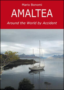 Amaltea. Around the world by accident - Mario Bonomi - copertina