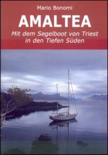 Amaltea mit dem Segelboot von Triest in den Tiefen Süden. Ediz. italiana e tedesca - Mario Bonomi - copertina