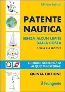 Patente nautica senza alcun limite dalla costa a vela e a motore. Con nuovi quiz ministeriali - Miriam Lettori - copertina