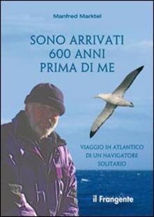 Sono arrivati 600 anni prima di me. Viaggio in Atlantico di un navigatore solitario - Manfred Marktel - copertina