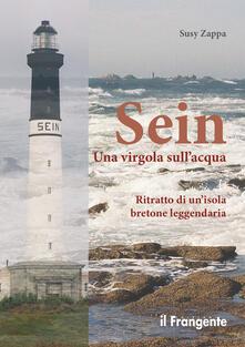 Sein. Una virgola sull'acqua. Ritratto di un'isola bretone leggendaria - Susy Zappa - copertina