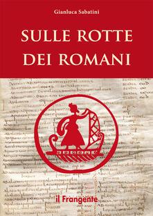 Sulle rotte dei romani - Gianluca Sabatini - copertina