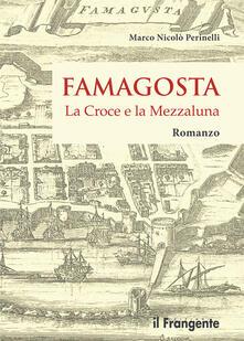 Famagosta. La croce e la mezzaluna - Marco Nicolò Perinelli - copertina