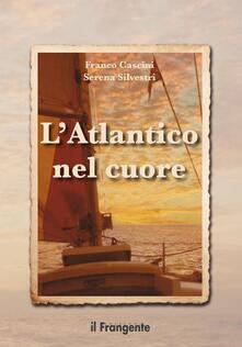 L' Atlantico nel cuore - Franco Cascini,Serena Silvestri - copertina