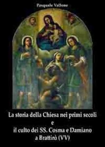 La storia della Chiesa nei primi secoli e il culto dei SS. Cosma e Damiano a Brattirò
