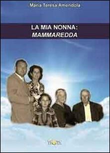 La mia nonna: Mammaredda - Maria Teresa Amendola - copertina