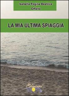 La mia ultima spiaggia - Isabella R. Orfanò - copertina