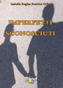 Imperfetti sconosciuti - Isabella R. Orfanò - copertina
