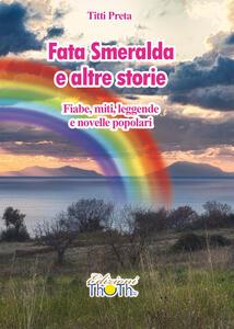Fata Smeralda e altre storie. Fiabe, miti, leggende e novelle popolari