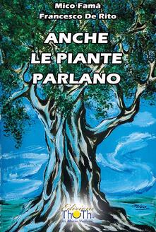 Anche le piante parlano - Mico Famà,Francesco De Rito - copertina