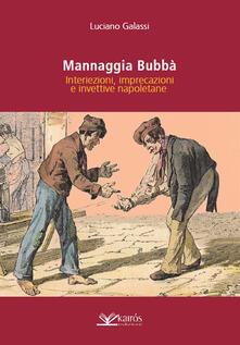Mannaggia Bubbà. Interiezioni, imprecazioni e invettive napoletane - Luciano Galassi - copertina