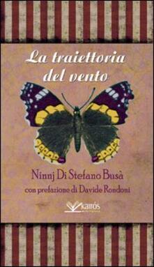 La traiettoria del vento - Ninnj Di Stefano Busà,Antonio Spagnuolo - copertina