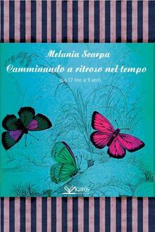 Camminando a ritroso nel tempo (dai 17 ai 9 anni) - Melania Scarpa - copertina