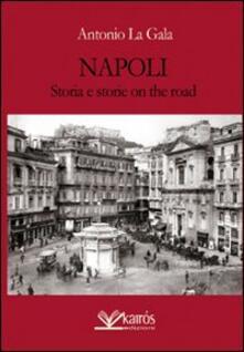 Napoli storia e storie on the road - Antonio La Gala - copertina