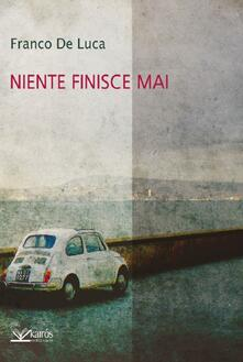 Niente finisce mai - Franco De Luca - copertina