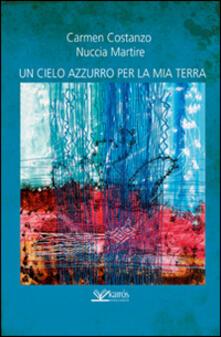 Un cielo azzurro per la mia terra - Carmen Costanzo,Nuccia Martire - copertina
