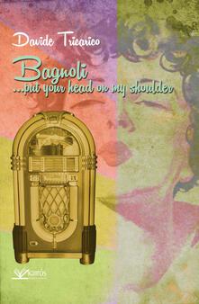 Bagnoli, ...put your head on my shoulder - Davide Tricarico - copertina
