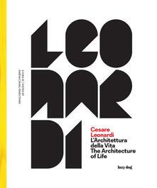 Cesare Leonardi. L'architettura della vita-The architecture of life. Catalogo della mostra (Modena, 15 settembre 2017-4 febbraio 2018). Ediz. illustrata - copertina