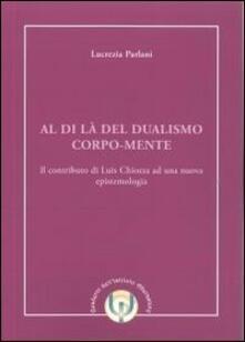 Al di là del dualismo corpo-mente. Il contributo di Luis Chiozza ad una nuova epistemologia - Lucrezia Parlani - copertina