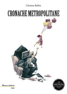 Cronache metropolitane - Cristiana Bullita - copertina