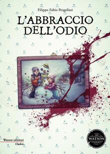 L' abbraccio dell'odio - Filippo Fabio Pergolizzi - copertina