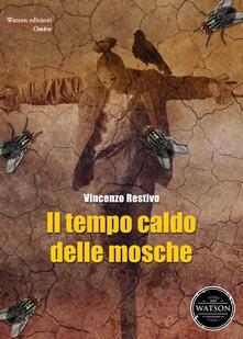 Il tempo caldo delle mosche - Vincenzo Restivo - copertina