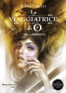 La viaggiatrice di O. Nel labirinto - Elena Cabiati - copertina