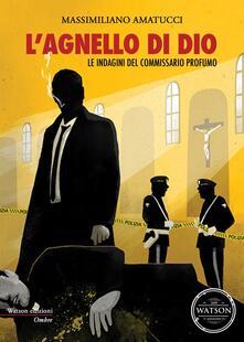 L' agnello di Dio. Le indagini del commissario Profumo - Massimiliano Amatucci - copertina