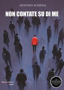 Non contate su di me - Antonio Schiena - copertina