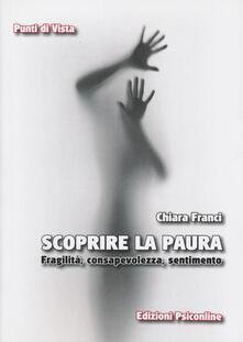 Scoprire la paura. Fragilità, consapevolezza, sentimento - Chiara Franci - copertina