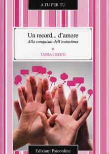 Un record... d'amore. Alla conquista dell'autostima - Tania Croce - copertina