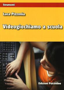 Videogiochiamo a scuola - Luca Pizzonia - copertina