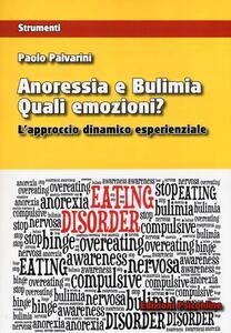 Anoressia e bulimia. Quali emozioni? L'approccio dinamico esperenziale - Paolo Palvarini - copertina