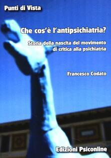 Che cos'e' l'antipsichiatria. Storia della nascita del movimento di critica alla psichiatria - Francesco Codato - copertina