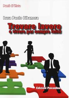 Trovare lavoro e vivere per sempre felici - Luca P. Libanora - copertina