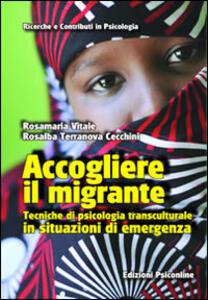 Accogliere il migrante. Tecniche di psicologia transculturale in situazioni di emergenza