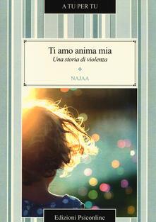 Ti amo anima mia. Una storia di violenza - Najaa - copertina