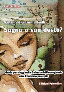Sogno o son desto? Guida per viaggi nella galassia dell'immaginario oltre l'unvierso percepito - Gabriella Giordanella Perilli - copertina
